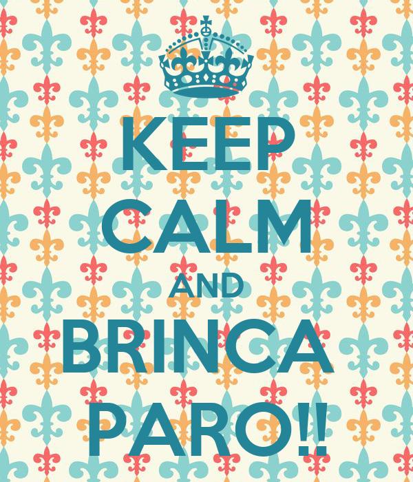 KEEP CALM AND BRINCA  PARO!!