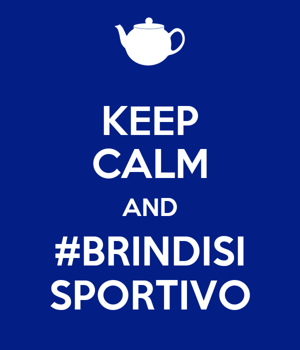 KEEP CALM AND #BRINDISI SPORTIVO