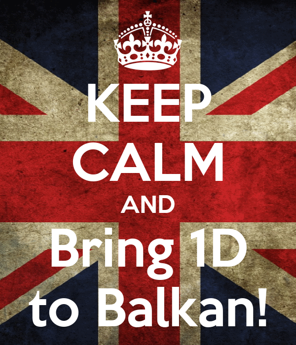 KEEP CALM AND Bring 1D to Balkan!