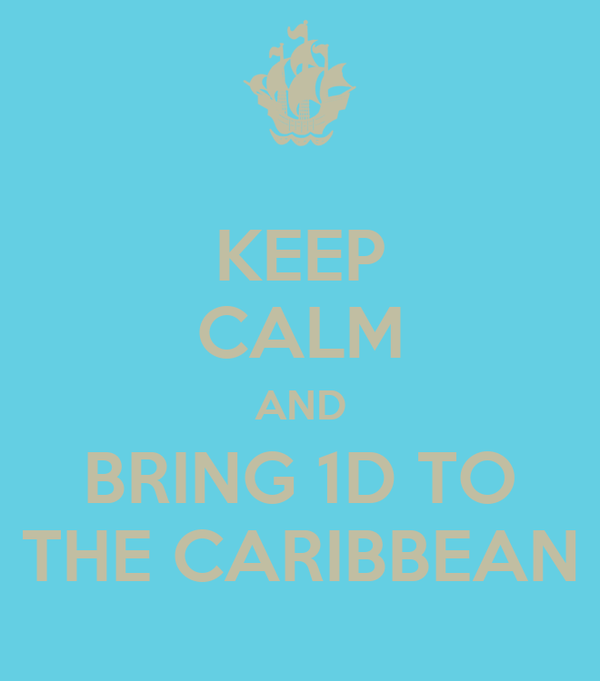 KEEP CALM AND BRING 1D TO THE CARIBBEAN