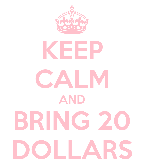 KEEP CALM AND BRING 20 DOLLARS