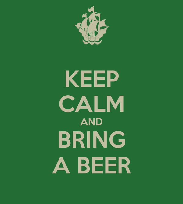 KEEP CALM AND BRING A BEER