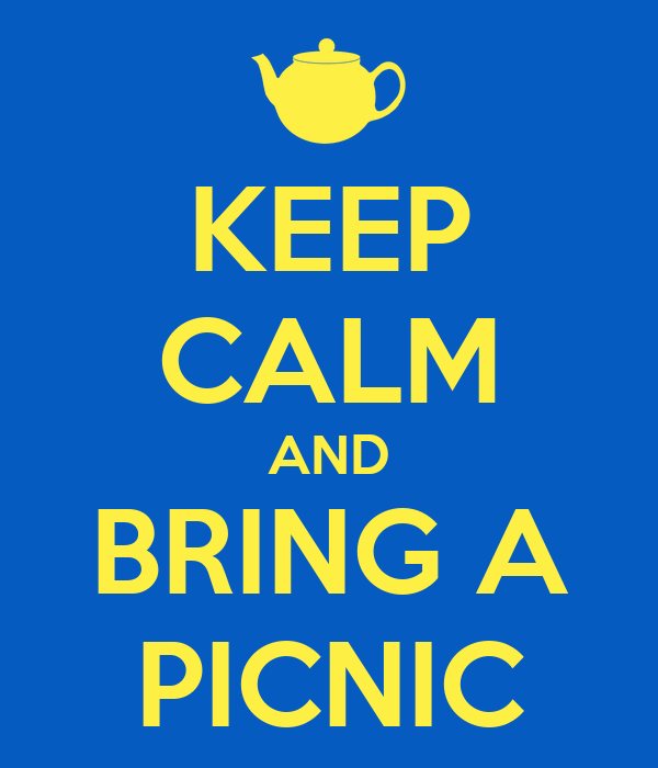 KEEP CALM AND BRING A PICNIC