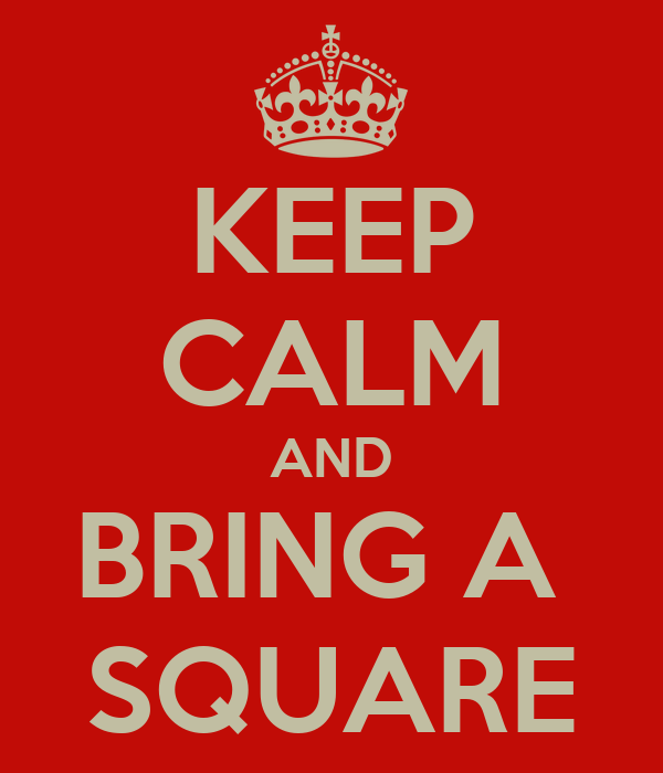 KEEP CALM AND BRING A  SQUARE