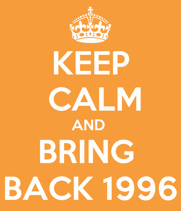KEEP  CALM AND  BRING  BACK 1996