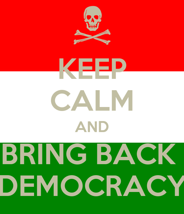 KEEP CALM AND BRING BACK  DEMOCRACY