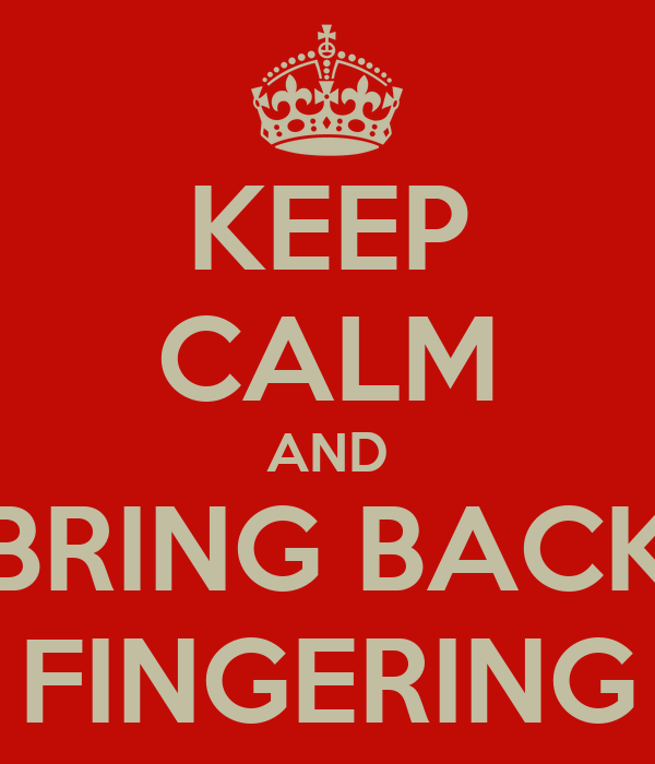 KEEP CALM AND BRING BACK FINGERING