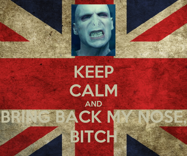 KEEP CALM AND BRING BACK MY NOSE, BITCH