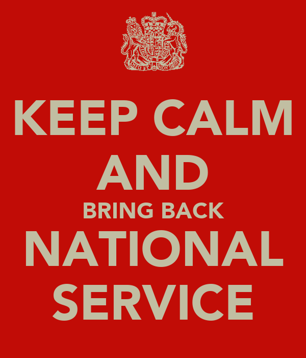 KEEP CALM AND BRING BACK NATIONAL SERVICE