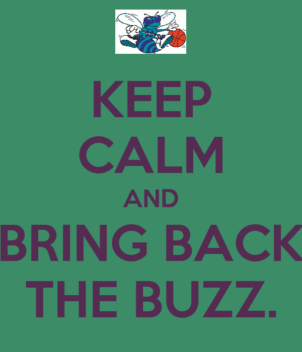 KEEP CALM AND BRING BACK THE BUZZ.