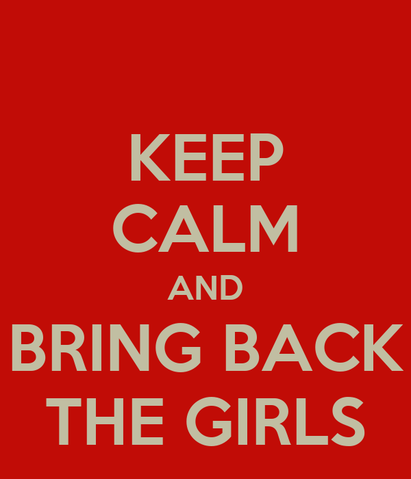 KEEP CALM AND BRING BACK THE GIRLS