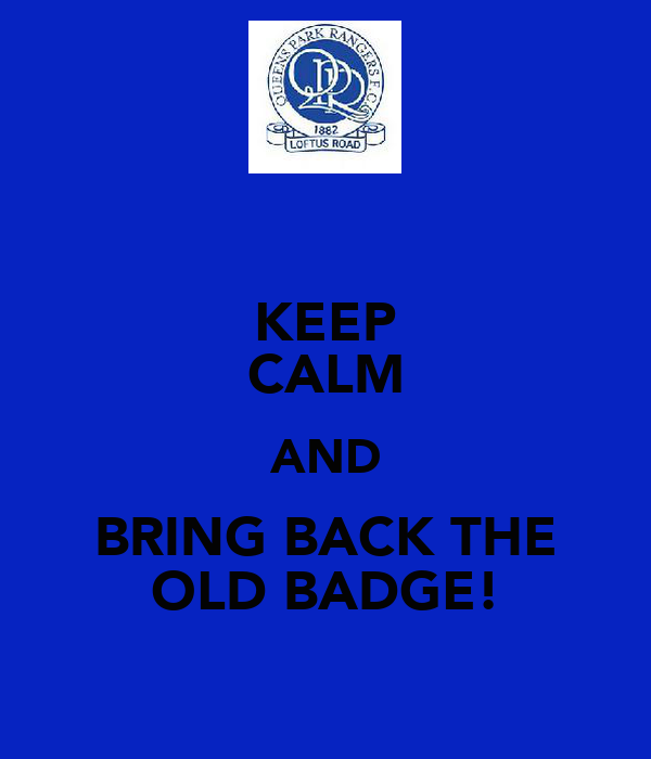 KEEP CALM AND BRING BACK THE OLD BADGE!