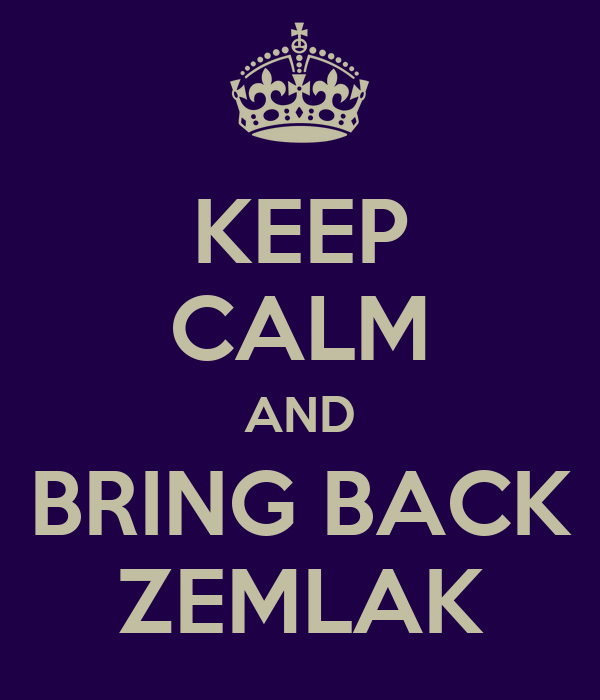 KEEP CALM AND BRING BACK ZEMLAK