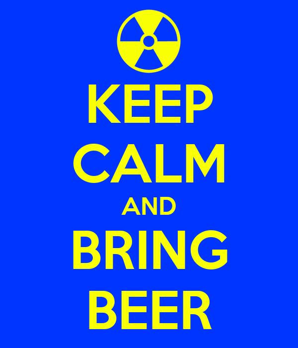 KEEP CALM AND BRING BEER