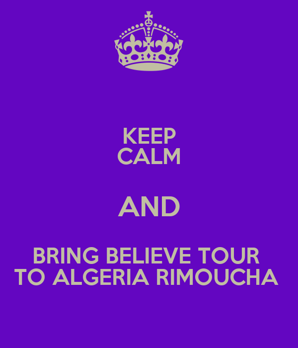 KEEP CALM AND BRING BELIEVE TOUR  TO ALGERIA RIMOUCHA