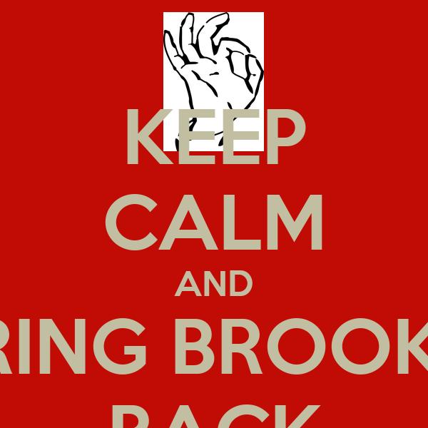KEEP CALM AND BRING BROOKS  BACK