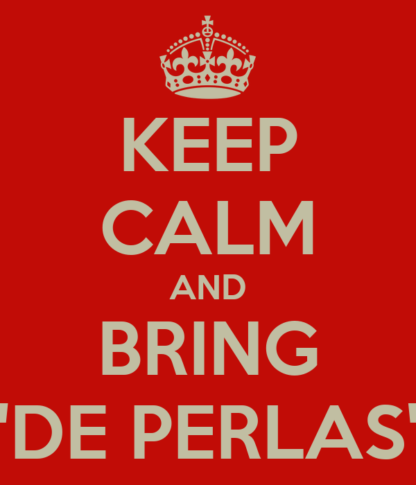 "KEEP CALM AND BRING ""DE PERLAS"""