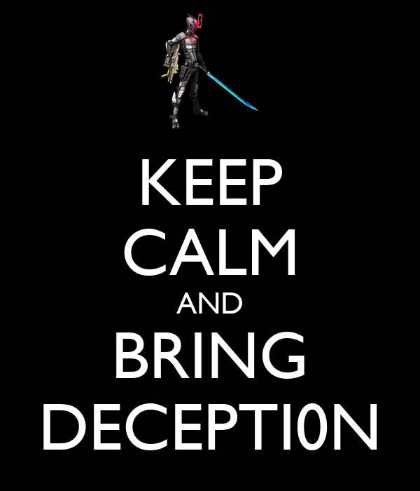 KEEP CALM AND BRING DECEPTI0N