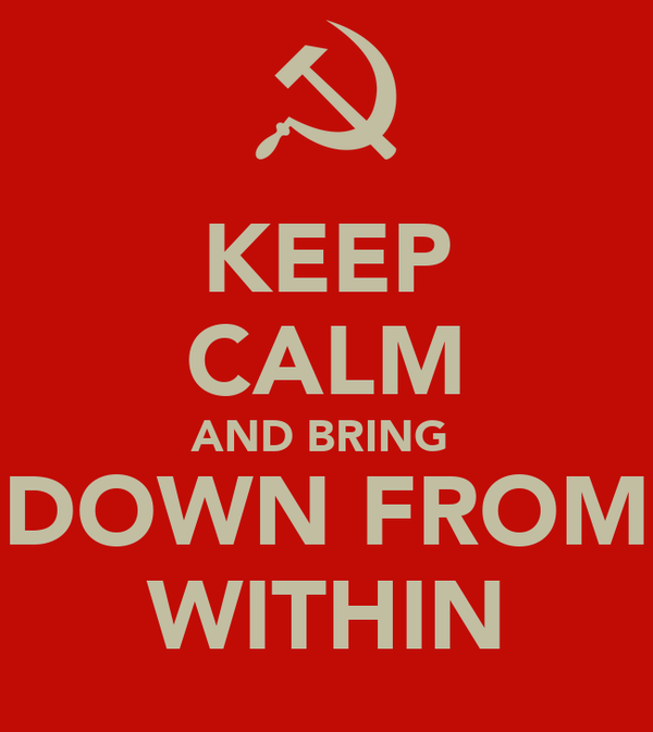 KEEP CALM AND BRING  DOWN FROM WITHIN