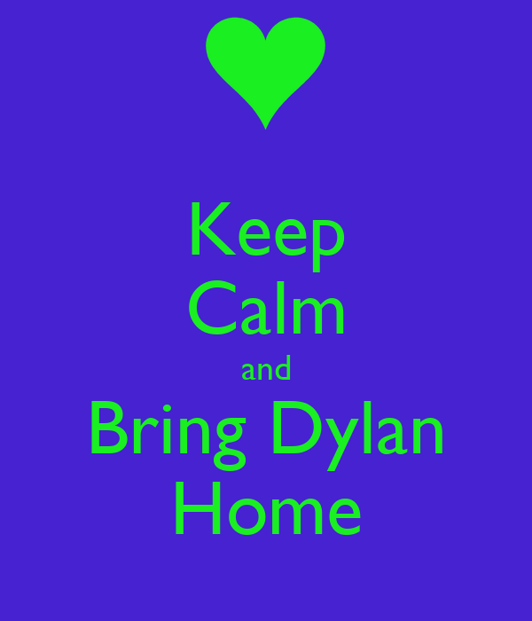 Keep Calm and Bring Dylan Home