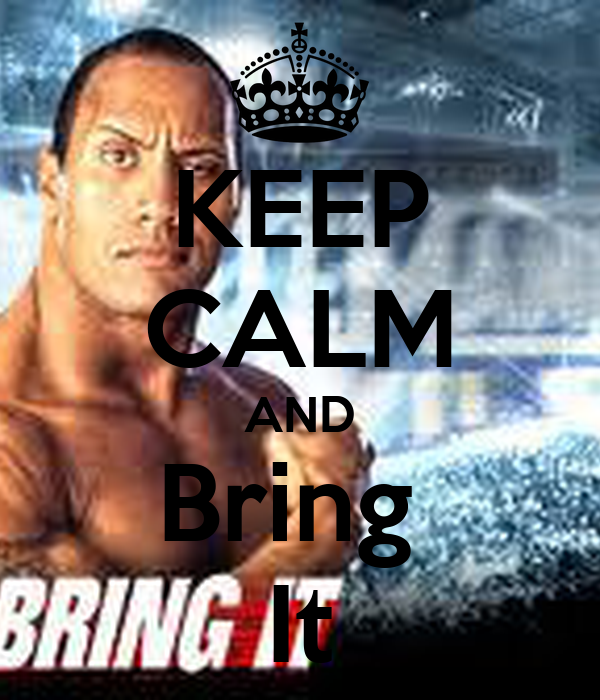 KEEP CALM AND Bring  It
