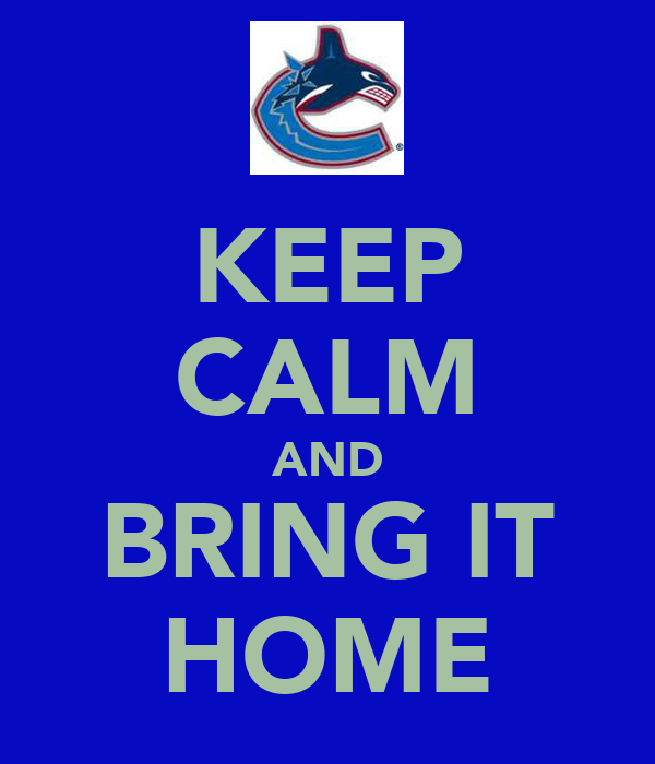 KEEP CALM AND BRING IT HOME