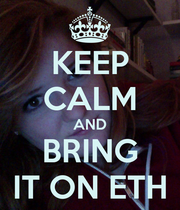 KEEP CALM AND BRING IT ON ETH