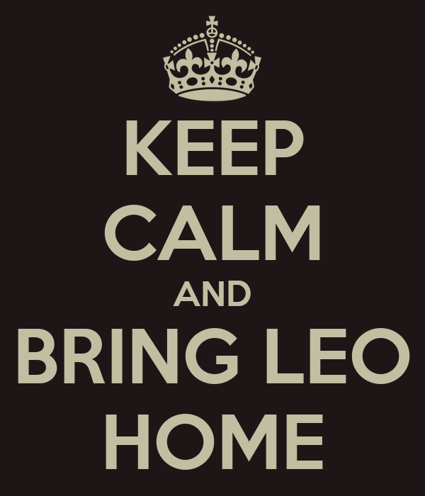 KEEP CALM AND BRING LEO HOME