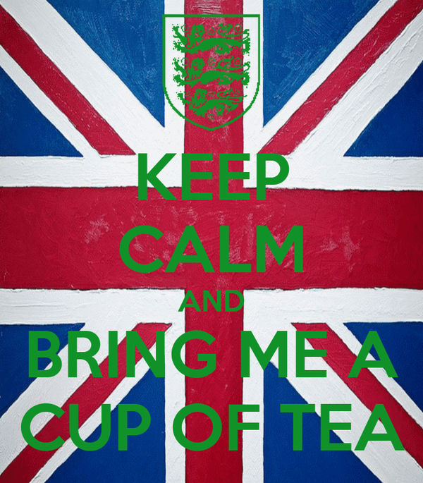 KEEP CALM AND BRING ME A CUP OF TEA