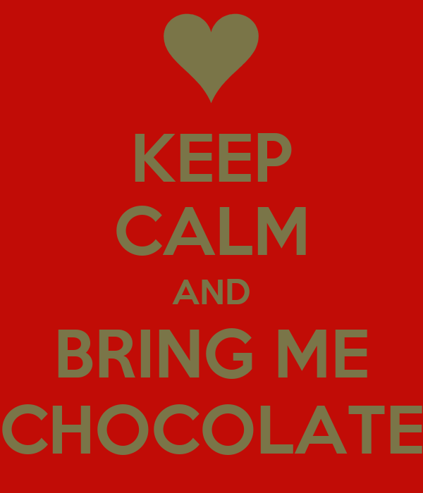 KEEP CALM AND BRING ME CHOCOLATE