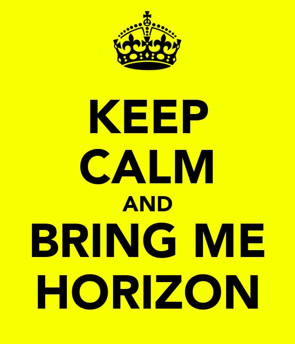 KEEP CALM AND BRING ME HORIZON