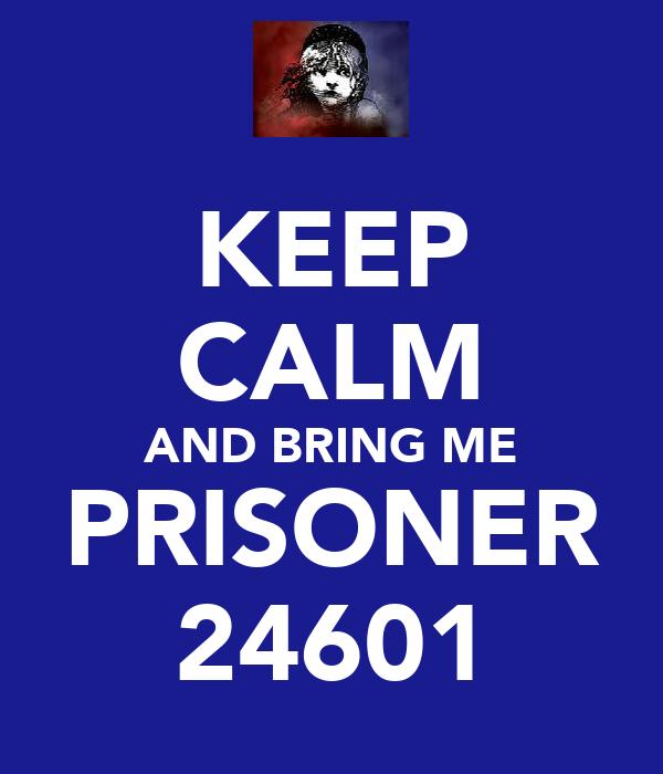 KEEP CALM AND BRING ME PRISONER 24601
