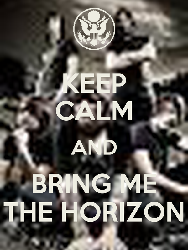 KEEP CALM AND BRING ME THE HORIZON