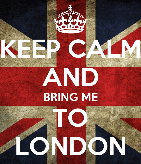 KEEP CALM AND BRING ME TO LONDON