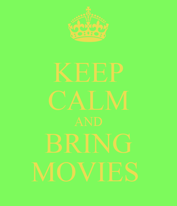 KEEP CALM AND BRING MOVIES
