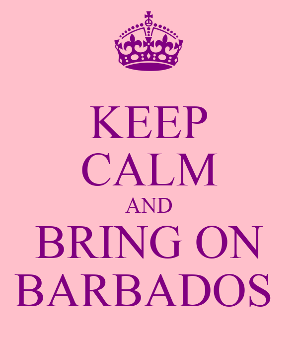 KEEP CALM AND BRING ON BARBADOS