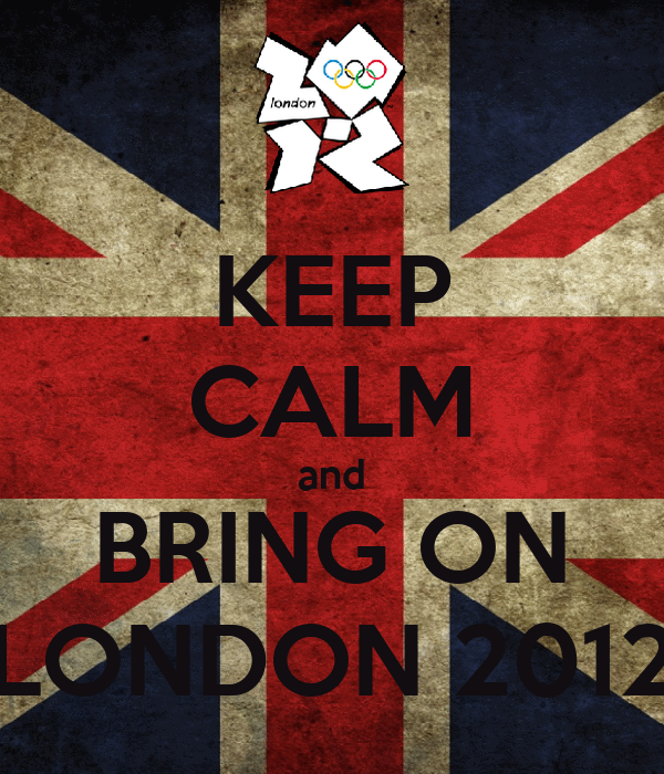 KEEP CALM and BRING ON LONDON 2012