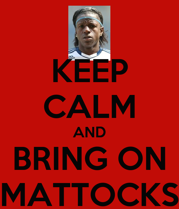 KEEP CALM AND BRING ON MATTOCKS
