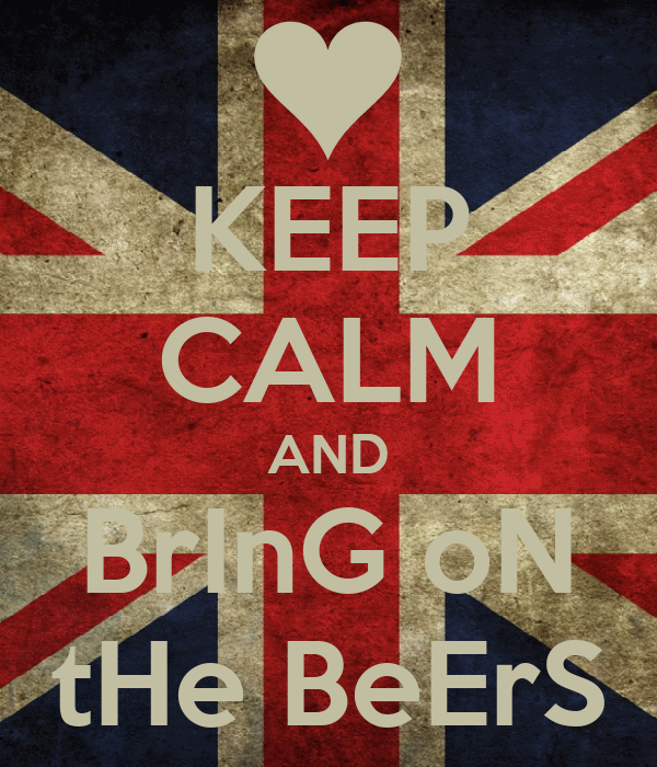 KEEP CALM AND BrInG oN tHe BeErS