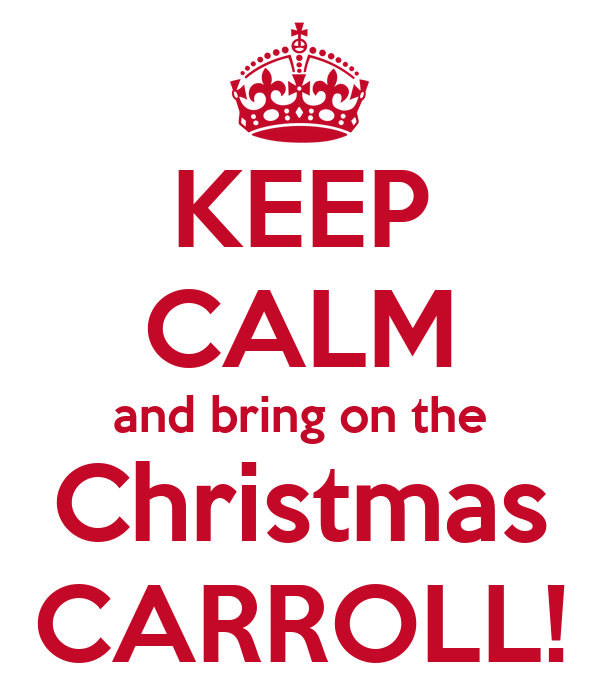 KEEP CALM and bring on the Christmas CARROLL!