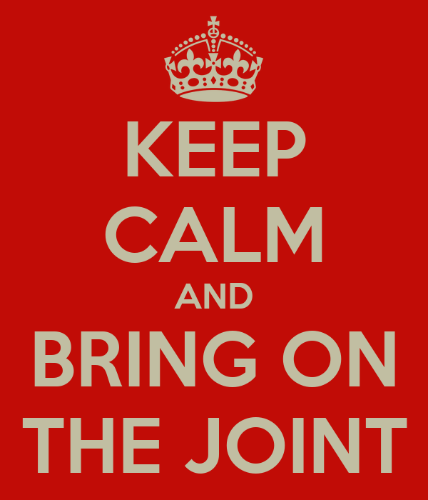 KEEP CALM AND BRING ON THE JOINT