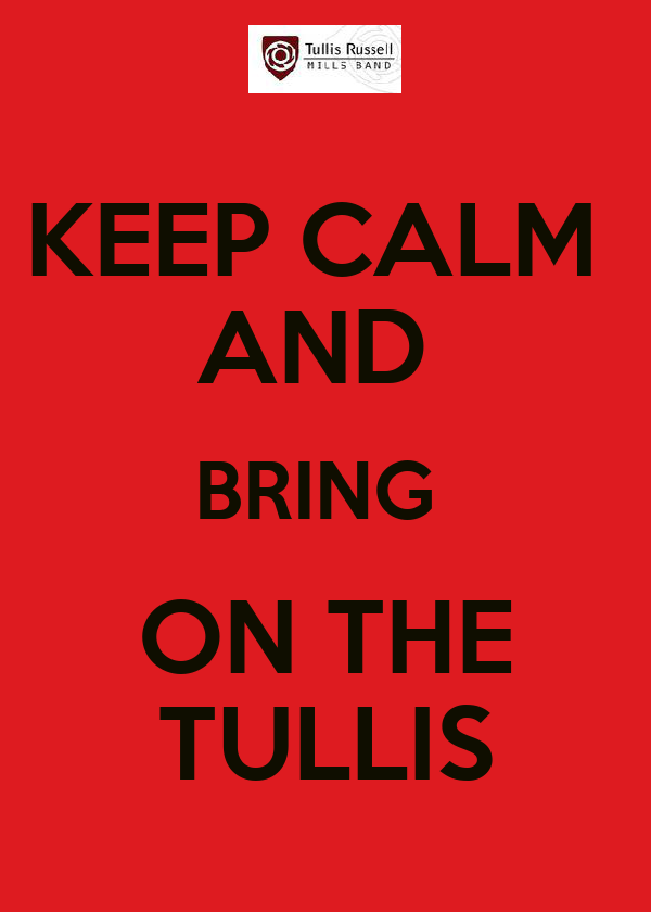 KEEP CALM  AND  BRING  ON THE TULLIS