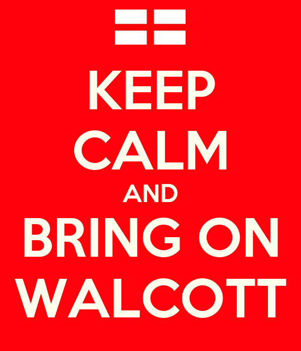 KEEP CALM AND BRING ON WALCOTT