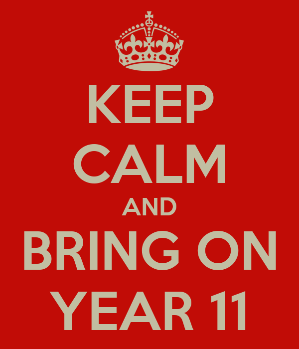 KEEP CALM AND BRING ON YEAR 11