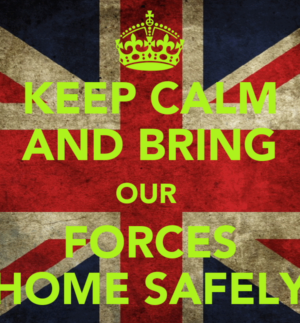 KEEP CALM AND BRING OUR  FORCES HOME SAFELY