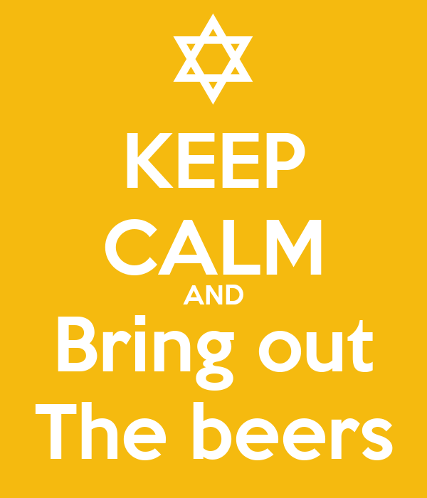KEEP CALM AND Bring out The beers