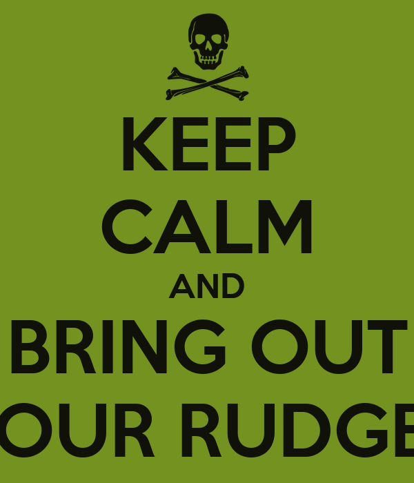 KEEP CALM AND BRING OUT YOUR RUDGES