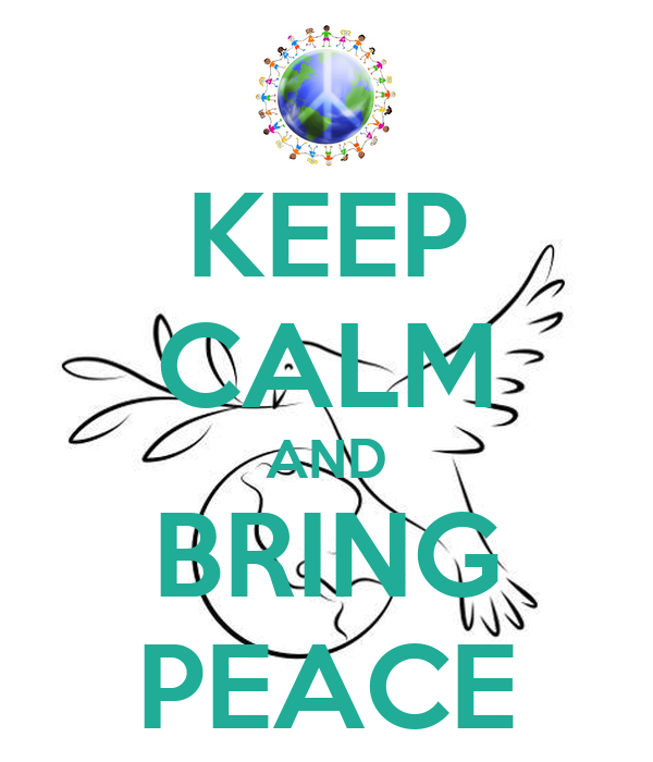 KEEP CALM AND BRING PEACE