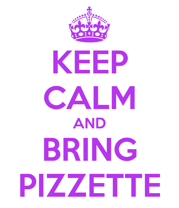 KEEP CALM AND BRING PIZZETTE