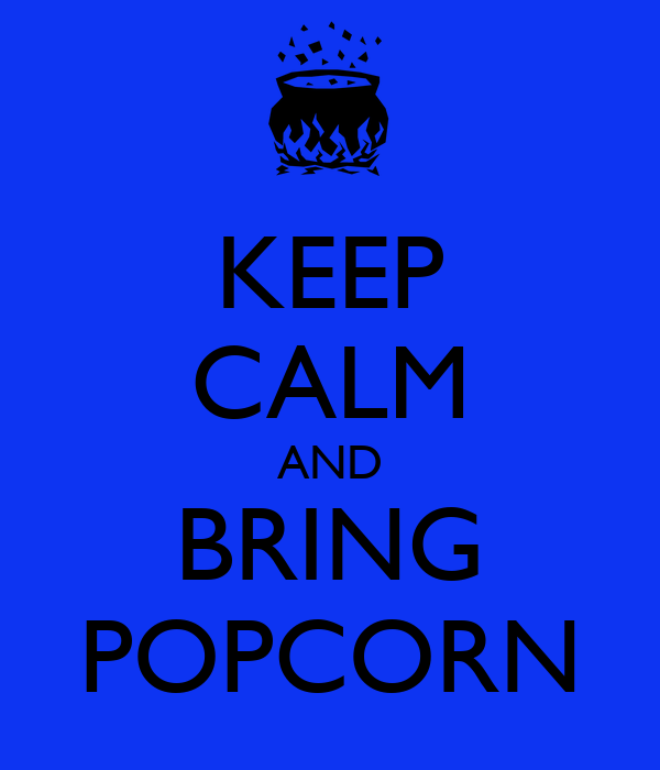 KEEP CALM AND BRING POPCORN
